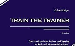 2R-Verlag Train-The-Trainer: Das Praxisbuch für Trainer und Vereine im Rad- und Mountainbike-Sport, 2.Auflage 2016